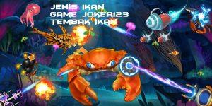 Jenis Ikan Game Joker123 Tembak Ikan