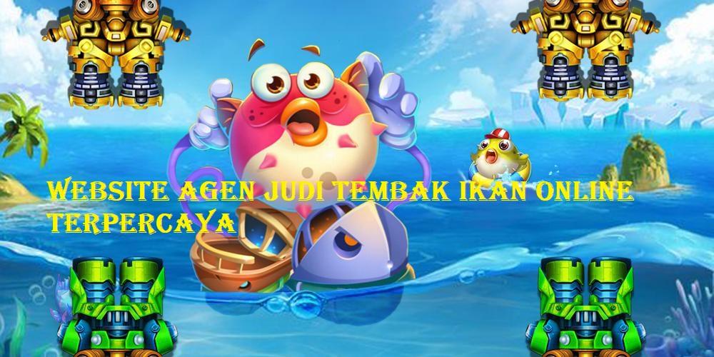 Website Agen Judi Tembak Ikan Online Terpercaya